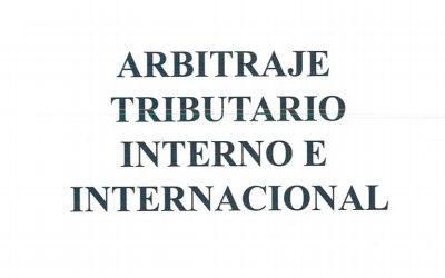 El Arbitraje Tributario Interno e Internacional