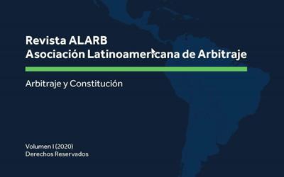 Arbitraje y Constitución. Revista ALARB: Volumen I (2020)