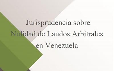 Jurisprudencia sobre nulidad de Laudos Arbitrales en Venezuela